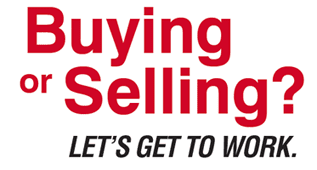 Buying or Selling?  LET'S GET TO WORK.