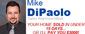 Mike DiPaolo - YOUR HOME SOLD IN UNDER 15 DAYS…OR I'LL PAY YOU $3000!